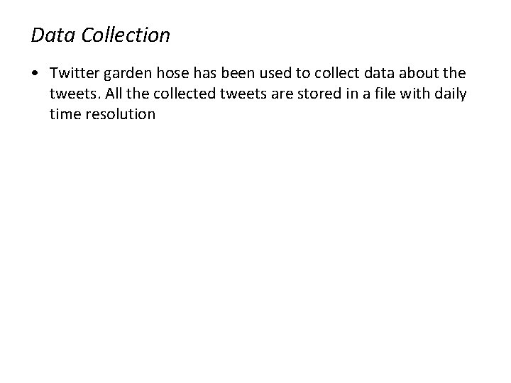 Data Collection • Twitter garden hose has been used to collect data about the