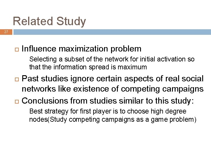 Related Study 27 Influence maximization problem Selecting a subset of the network for initial