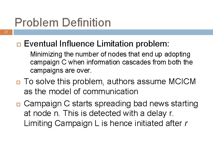 Problem Definition 31 Eventual Influence Limitation problem: Minimizing the number of nodes that end