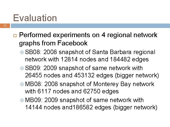 Evaluation 35 Performed experiments on 4 regional network graphs from Facebook SB 08: 2008