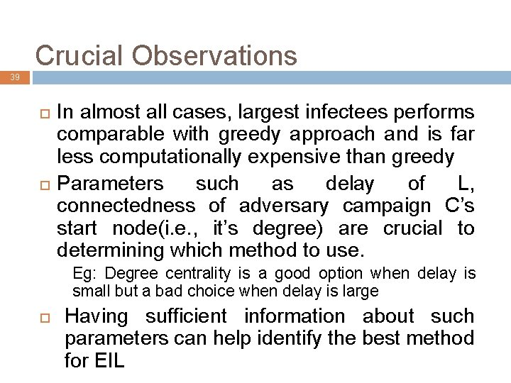 Crucial Observations 39 In almost all cases, largest infectees performs comparable with greedy approach