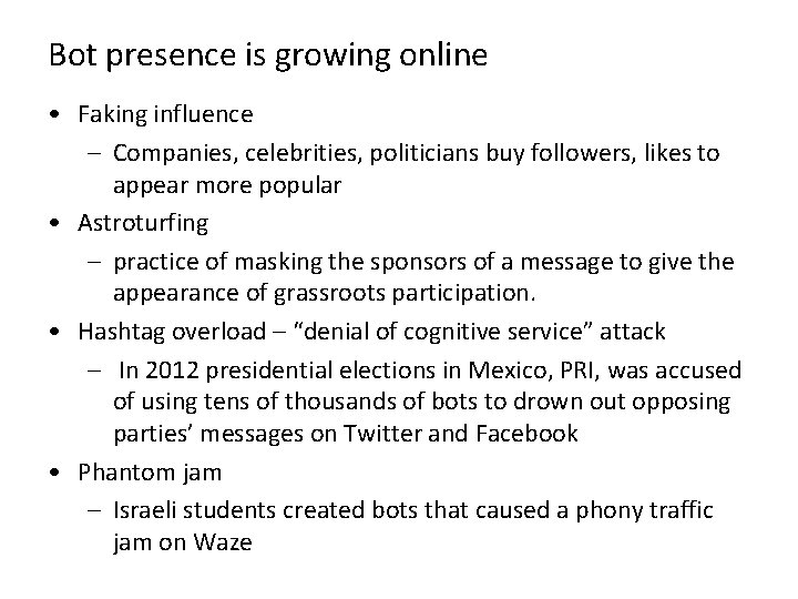 Bot presence is growing online • Faking influence – Companies, celebrities, politicians buy followers,
