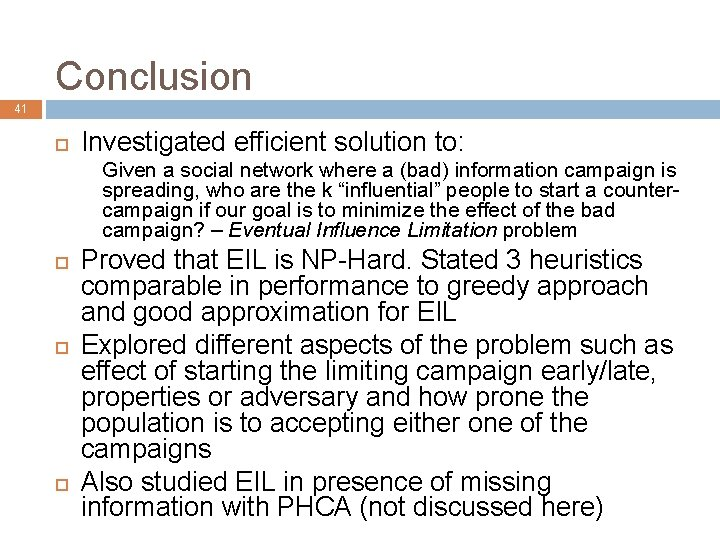 Conclusion 41 Investigated efficient solution to: Given a social network where a (bad) information