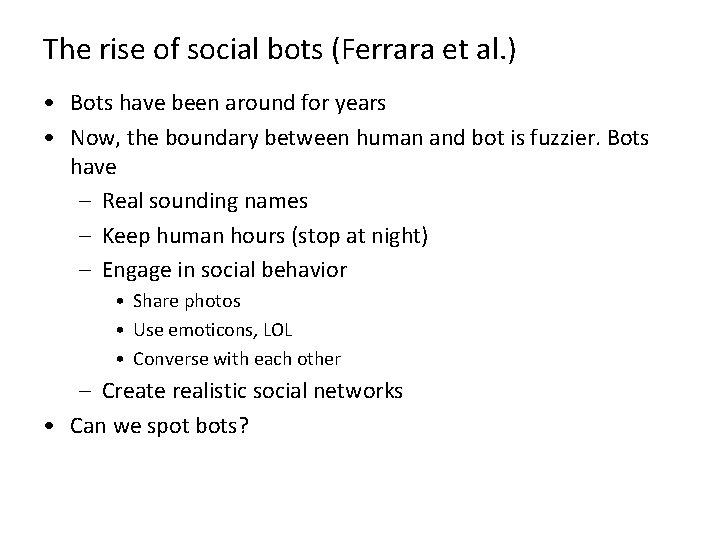 The rise of social bots (Ferrara et al. ) • Bots have been around