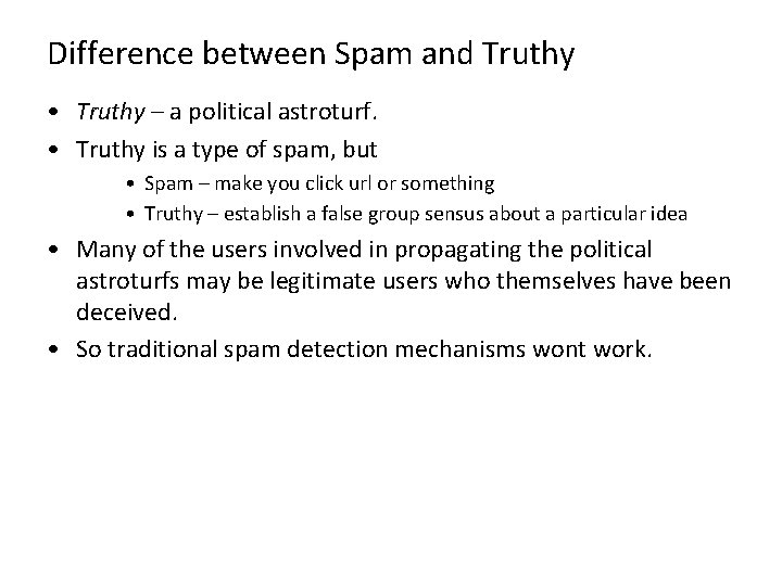 Difference between Spam and Truthy • Truthy – a political astroturf. • Truthy is