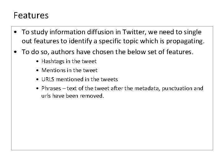 Features • To study information diffusion in Twitter, we need to single out features