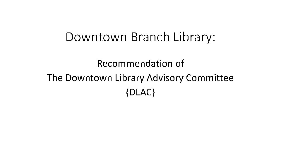 Downtown Branch Library: Recommendation of The Downtown Library Advisory Committee (DLAC)