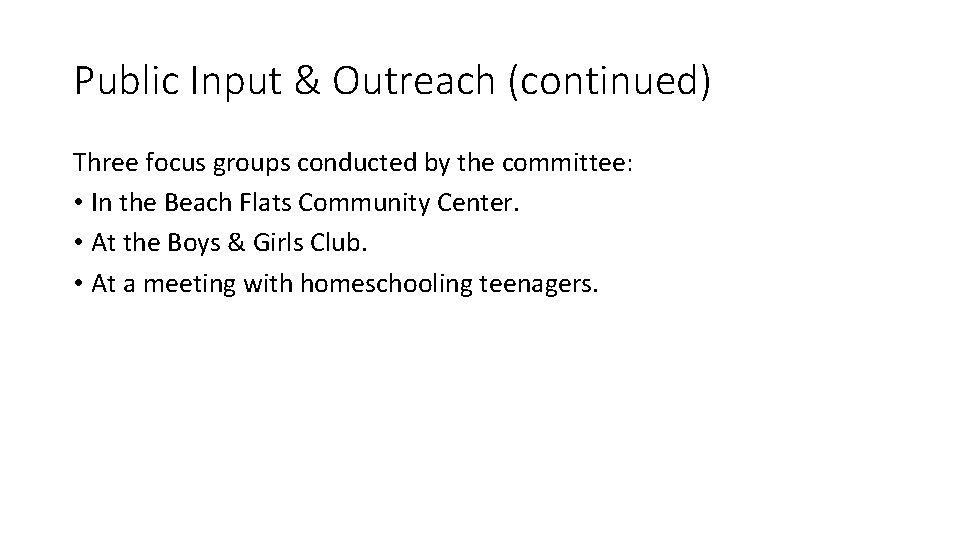 Public Input & Outreach (continued) Three focus groups conducted by the committee: • In