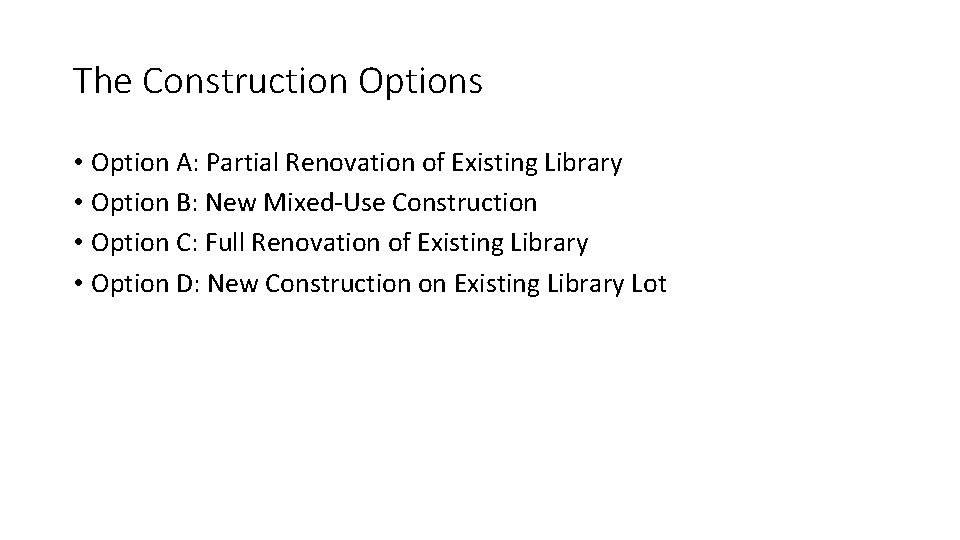 The Construction Options • Option A: Partial Renovation of Existing Library • Option B: