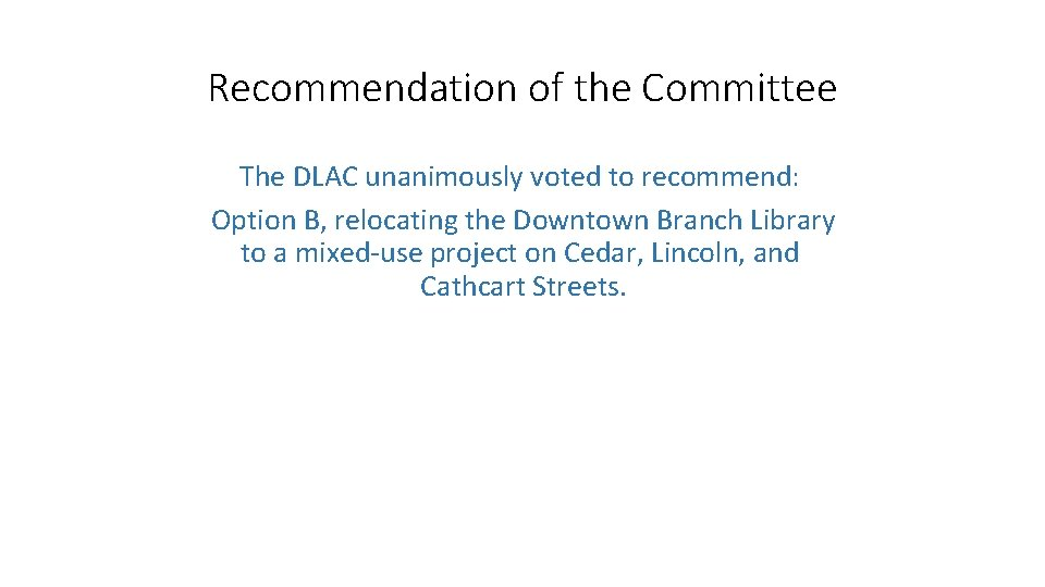 Recommendation of the Committee The DLAC unanimously voted to recommend: Option B, relocating the