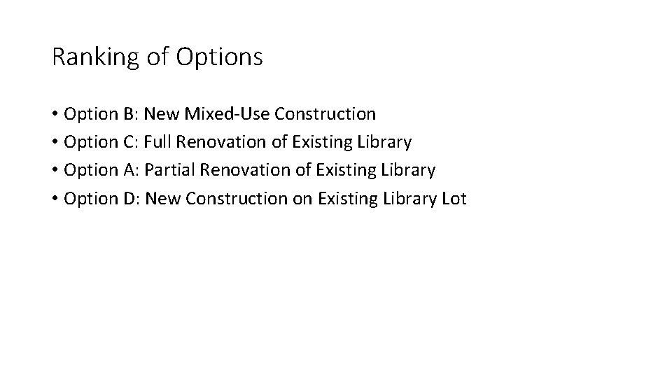 Ranking of Options • Option B: New Mixed-Use Construction • Option C: Full Renovation