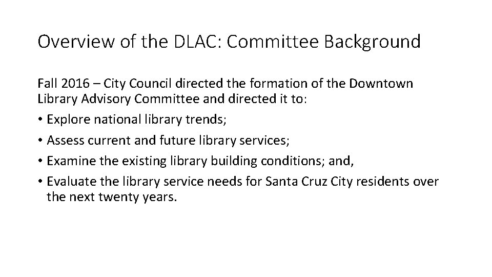 Overview of the DLAC: Committee Background Fall 2016 – City Council directed the formation