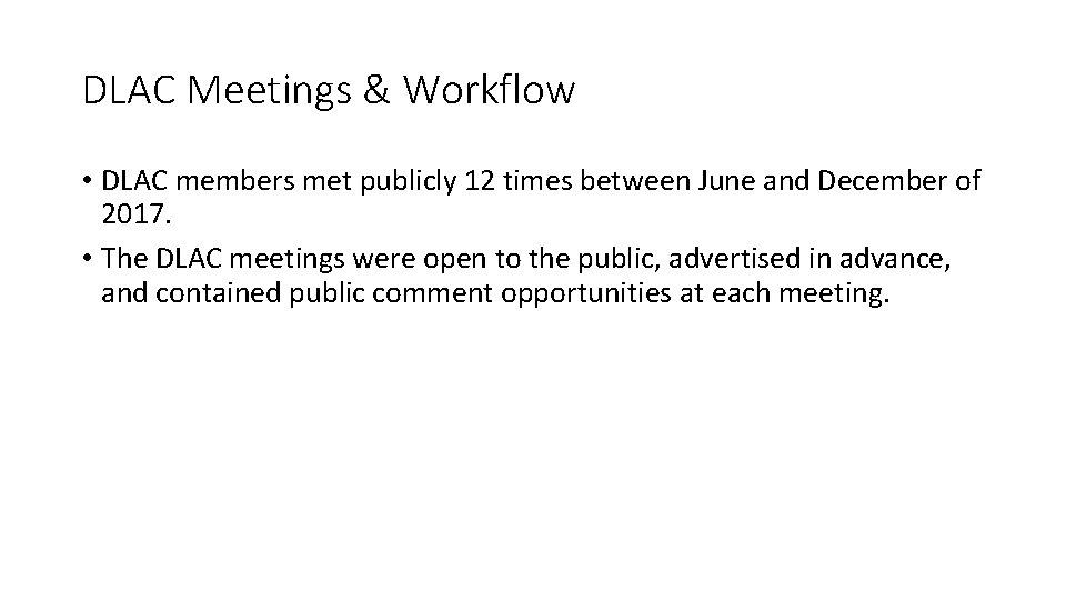 DLAC Meetings & Workflow • DLAC members met publicly 12 times between June and