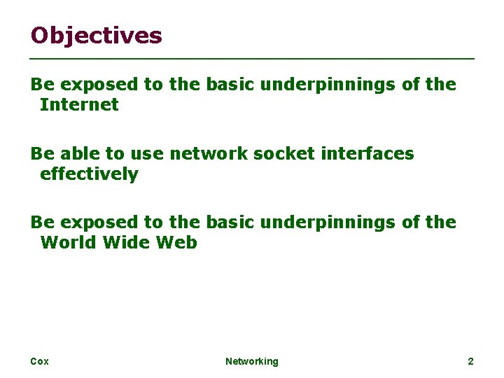 Objectives Be exposed to the basic underpinnings of the Internet Be able to use