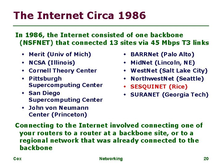 The Internet Circa 1986 In 1986, the Internet consisted of one backbone (NSFNET) that