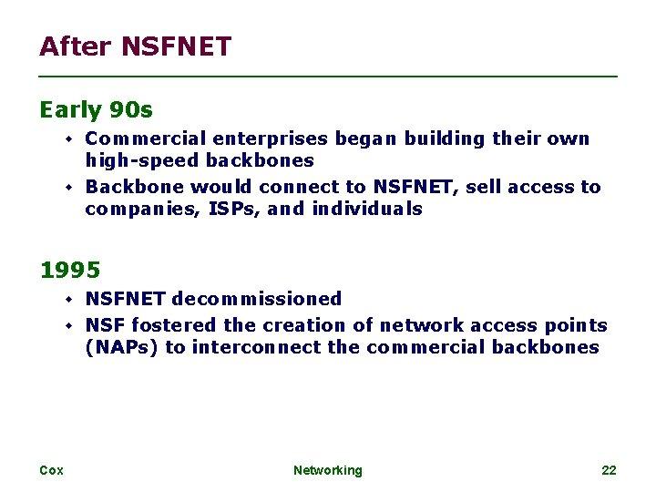 After NSFNET Early 90 s Commercial enterprises began building their own high-speed backbones Backbone