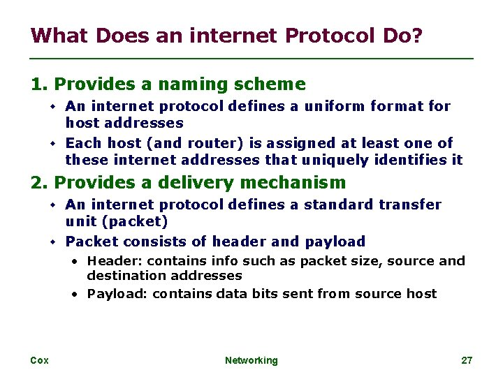 What Does an internet Protocol Do? 1. Provides a naming scheme An internet protocol