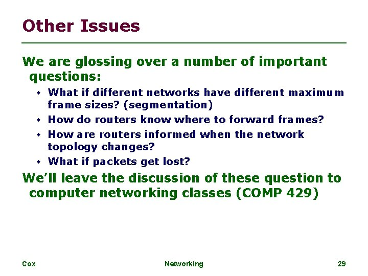 Other Issues We are glossing over a number of important questions: What if different