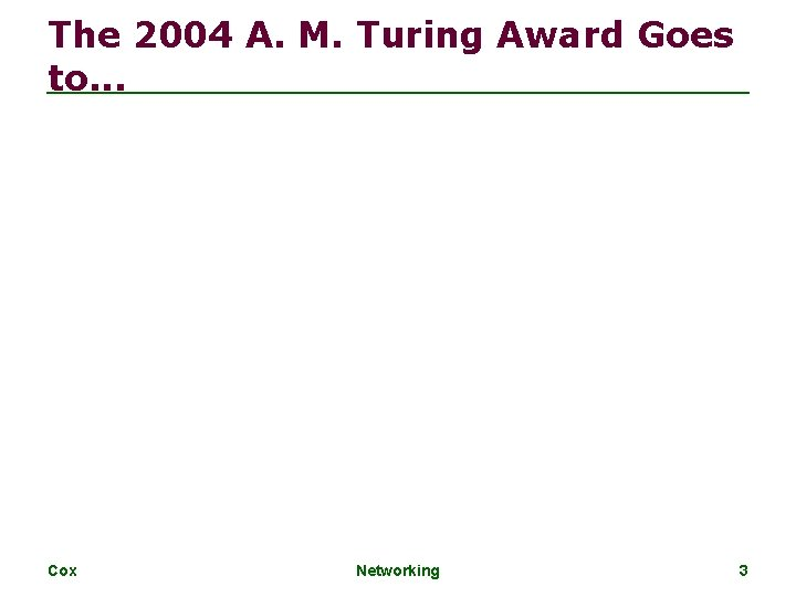 The 2004 A. M. Turing Award Goes to. . . Cox Networking 3