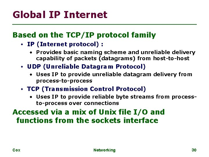 Global IP Internet Based on the TCP/IP protocol family IP (Internet protocol) : •