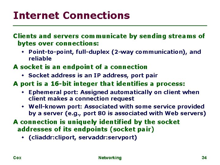 Internet Connections Clients and servers communicate by sending streams of bytes over connections: Point-to-point,