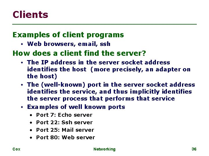 Clients Examples of client programs Web browsers, email, ssh How does a client find