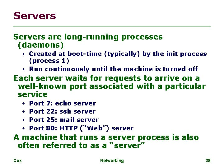 Servers are long-running processes (daemons) Created at boot-time (typically) by the init process (process