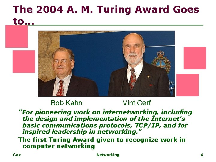 The 2004 A. M. Turing Award Goes to. . . Bob Kahn Vint Cerf