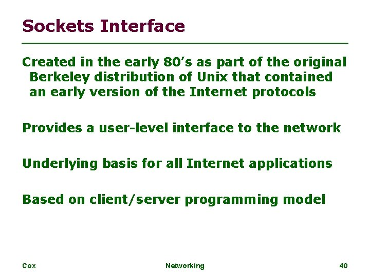 Sockets Interface Created in the early 80's as part of the original Berkeley distribution
