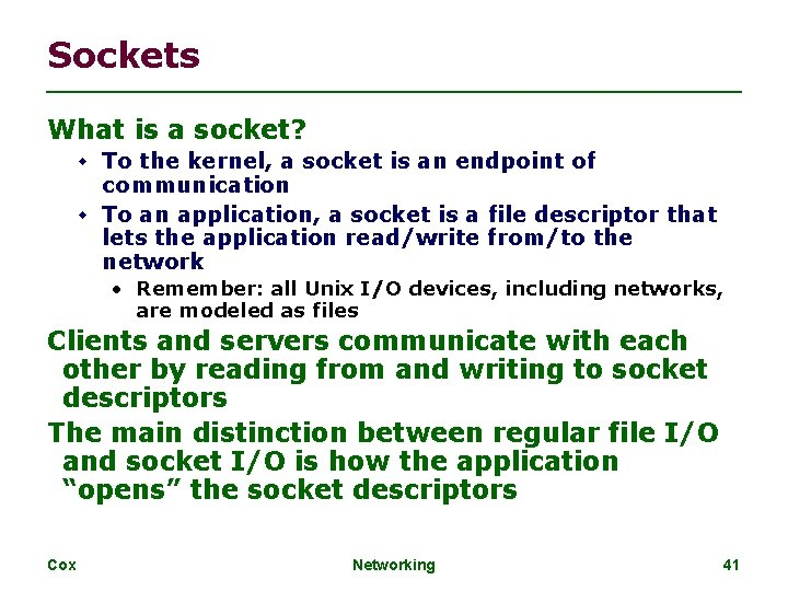 Sockets What is a socket? To the kernel, a socket is an endpoint of