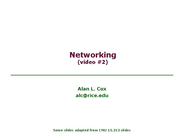 Networking (video #2) Alan L. Cox alc@rice. edu Some slides adapted from CMU 15.