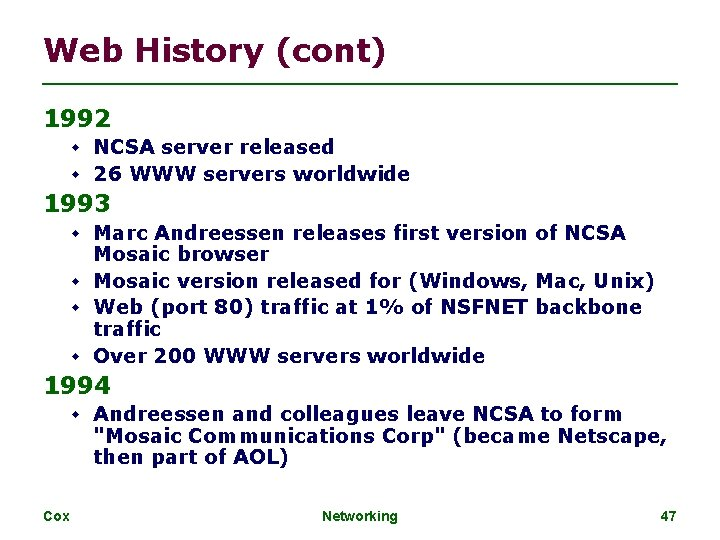 Web History (cont) 1992 NCSA server released 26 WWW servers worldwide 1993 Marc Andreessen
