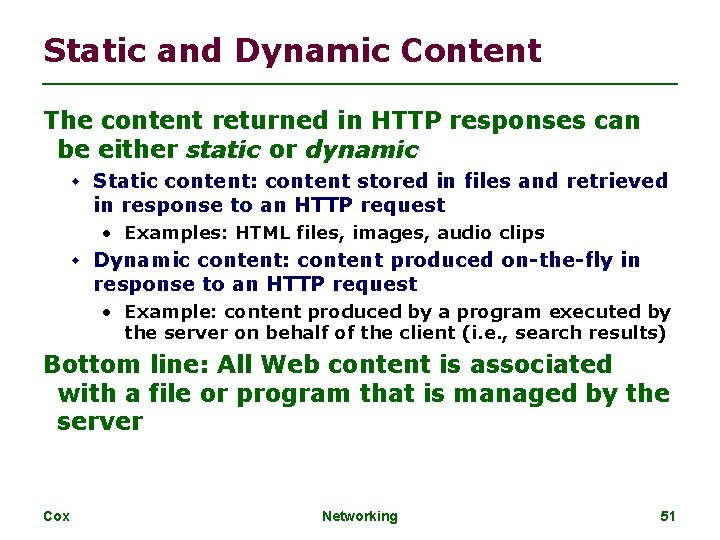 Static and Dynamic Content The content returned in HTTP responses can be either static