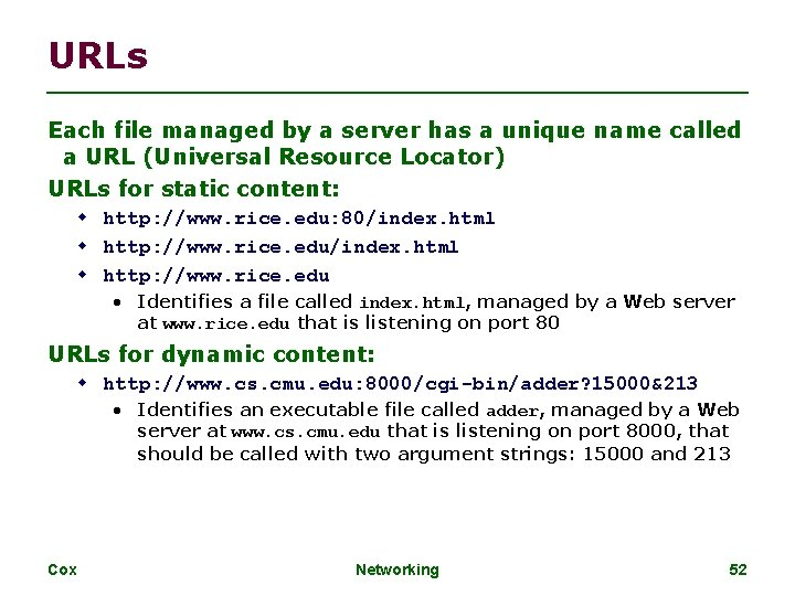 URLs Each file managed by a server has a unique name called a URL