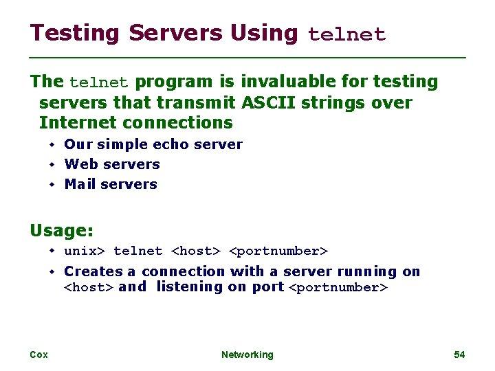 Testing Servers Using telnet The telnet program is invaluable for testing servers that transmit