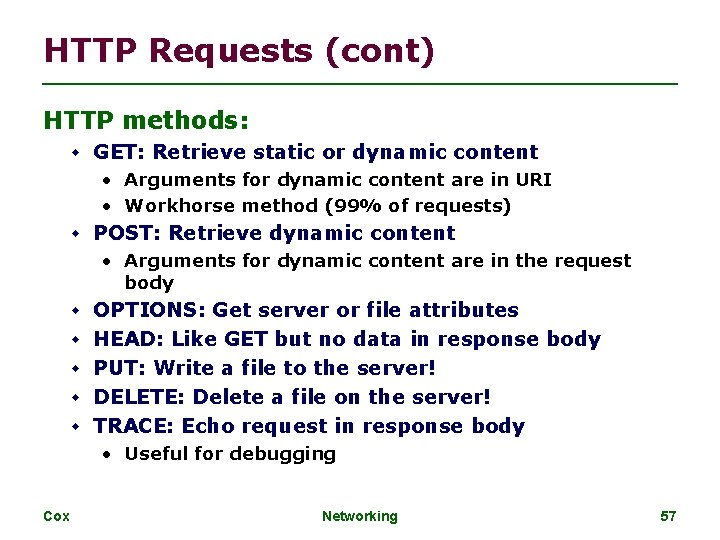 HTTP Requests (cont) HTTP methods: GET: Retrieve static or dynamic content • Arguments for