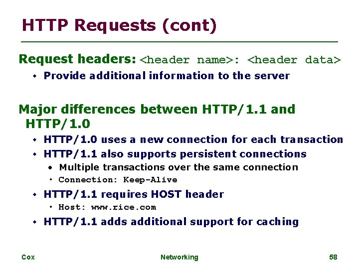 HTTP Requests (cont) Request headers: <header name>: <header data> Provide additional information to the