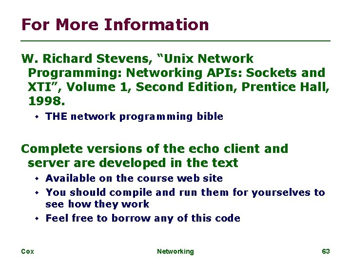 """For More Information W. Richard Stevens, """"Unix Network Programming: Networking APIs: Sockets and XTI"""","""