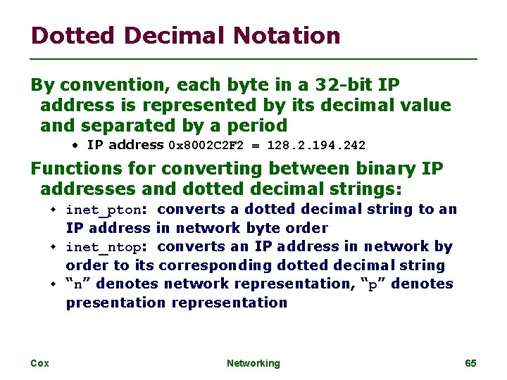 Dotted Decimal Notation By convention, each byte in a 32 -bit IP address is
