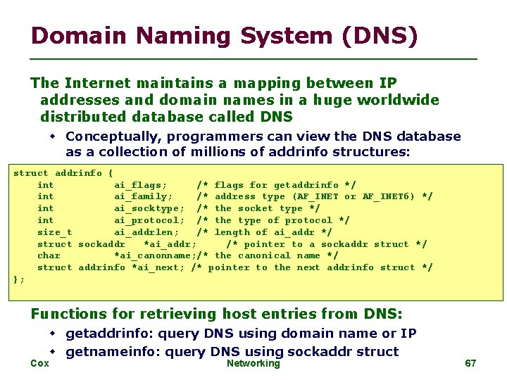 Domain Naming System (DNS) The Internet maintains a mapping between IP addresses and domain