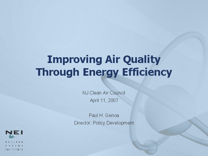 Improving Air Quality Through Energy Efficiency NJ Clean Air Council April 11, 2007 Paul