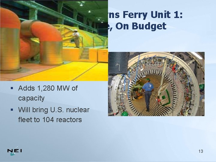Restart of Browns Ferry Unit 1: On Schedule, On Budget § On schedule to