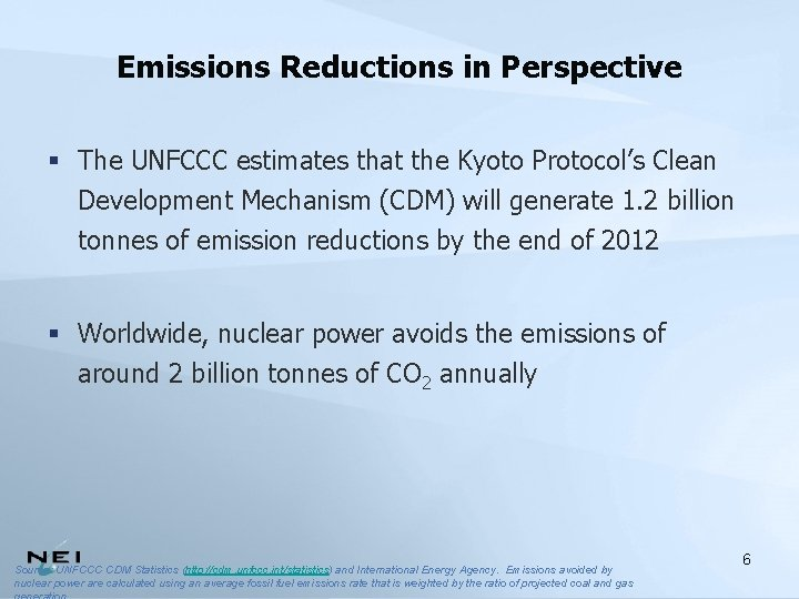 Emissions Reductions in Perspective § The UNFCCC estimates that the Kyoto Protocol's Clean Development