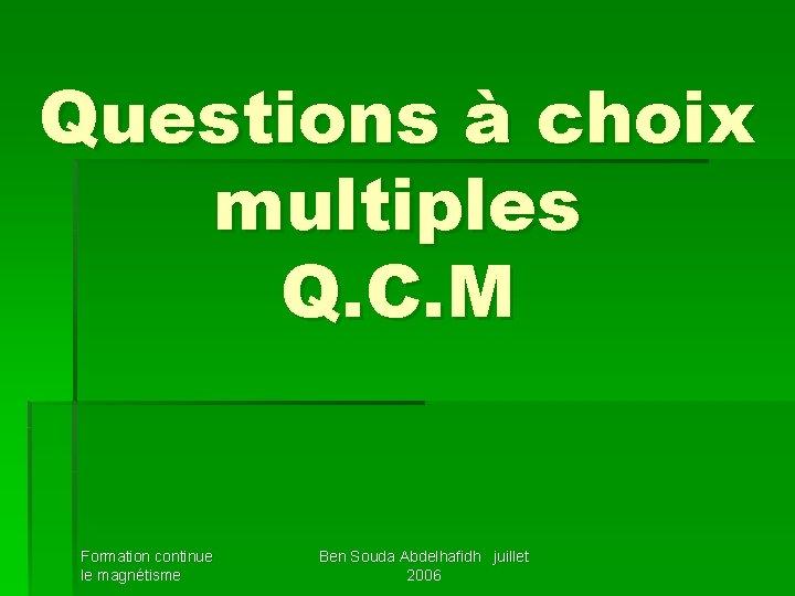 Questions à choix multiples Q. C. M Formation continue le magnétisme Ben Souda Abdelhafidh