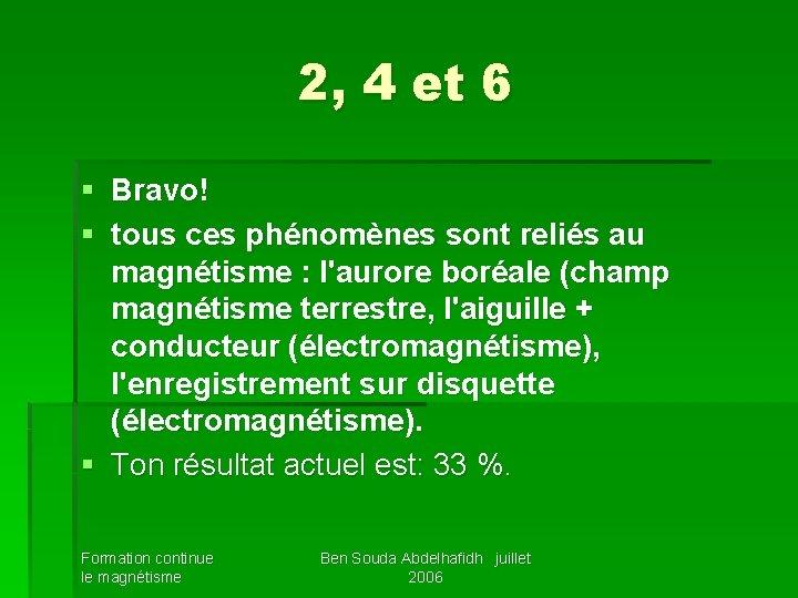 2, 4 et 6 § Bravo! § tous ces phénomènes sont reliés au magnétisme