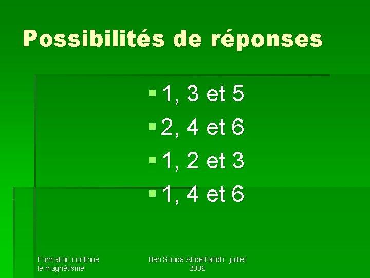 Possibilités de réponses § 1, 3 et 5 § 2, 4 et 6 §