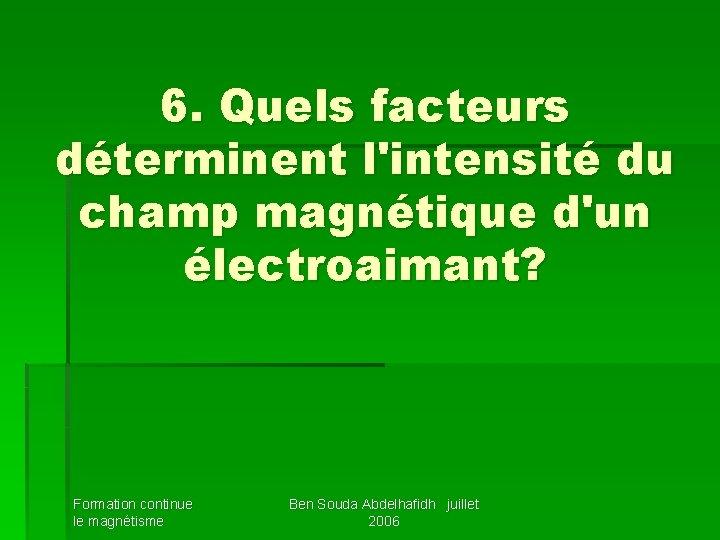 6. Quels facteurs déterminent l'intensité du champ magnétique d'un électroaimant? Formation continue le magnétisme