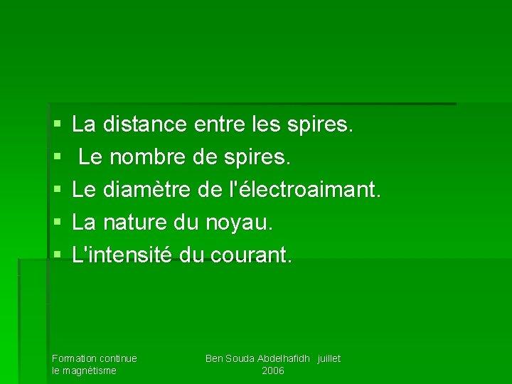 § § § La distance entre les spires. Le nombre de spires. Le diamètre