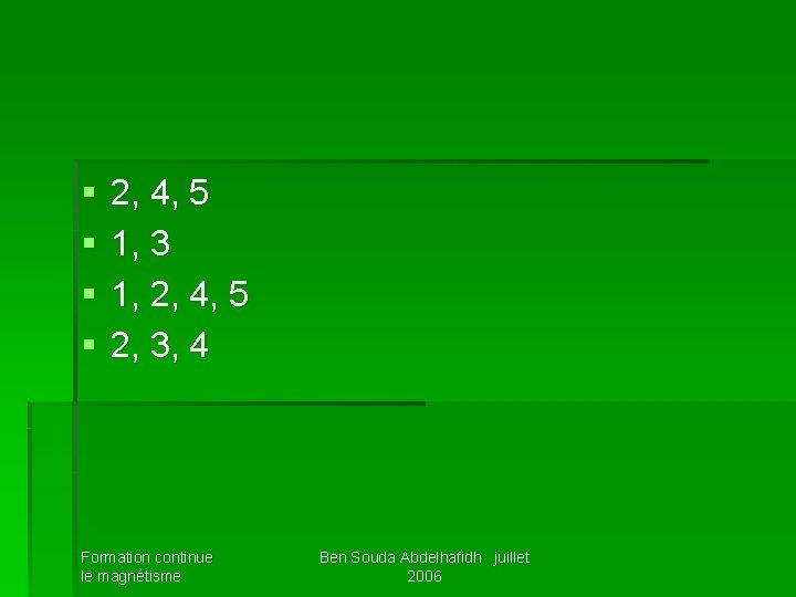 § § 2, 4, 5 1, 3 1, 2, 4, 5 2, 3, 4