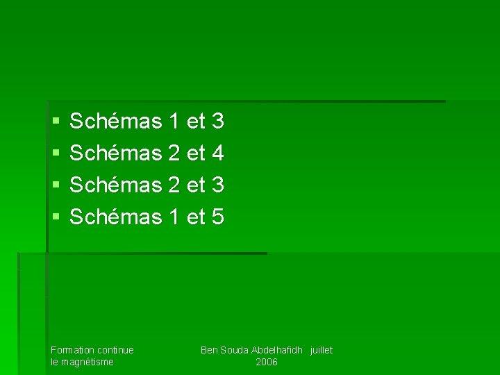 § § Schémas 1 et 3 Schémas 2 et 4 Schémas 2 et 3